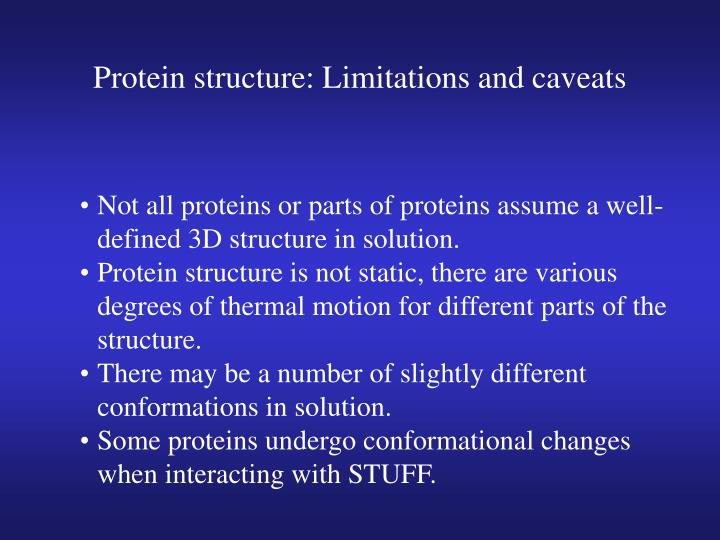 Protein structure: Limitations and caveats