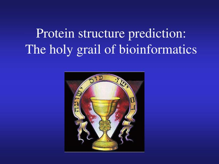 Protein structure prediction the holy grail of bioinformatics