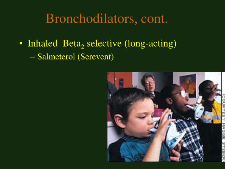 Bronchodilators, cont.