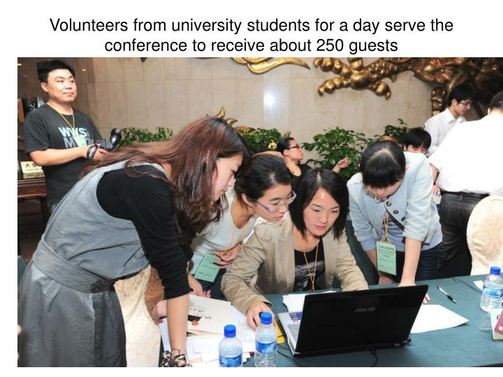 volunteers from university students for a day serve the conference to receive about 250 guests n.