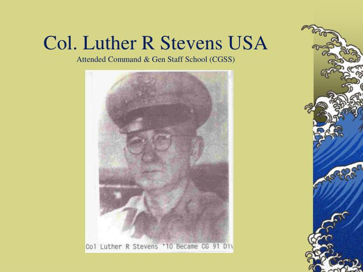 Col. Luther R Stevens USA
