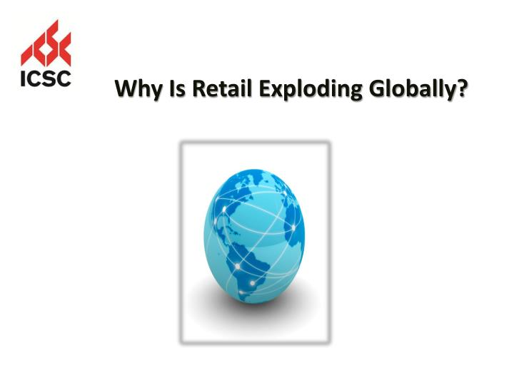 Why is retail exploding globally