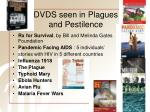 dvds seen in plagues and pestilence