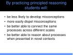 by practicing principled reasoning students will