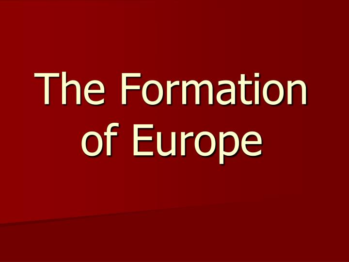 The formation of europe