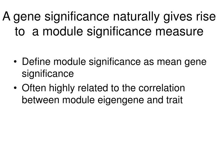 A gene significance naturally gives rise to  a module significance measure