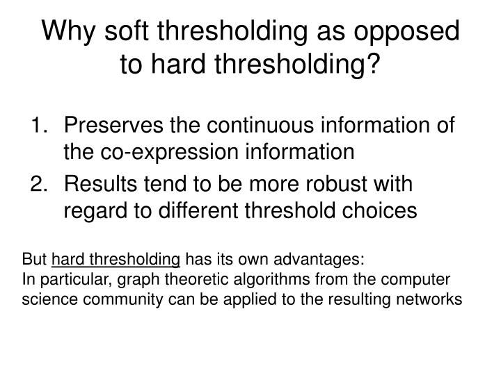 Why soft thresholding as opposed to hard thresholding?