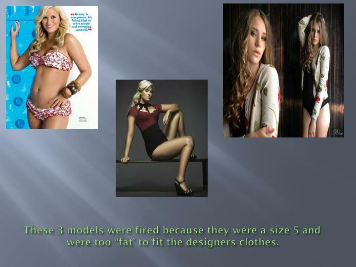 "These 3 models were fired because they were a size 5 and were too ""fat' to fit the designers clothes."