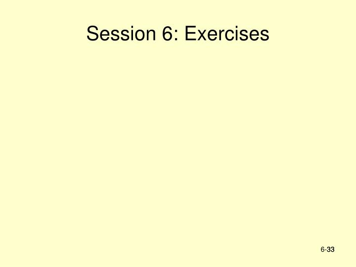 Session 6: Exercises
