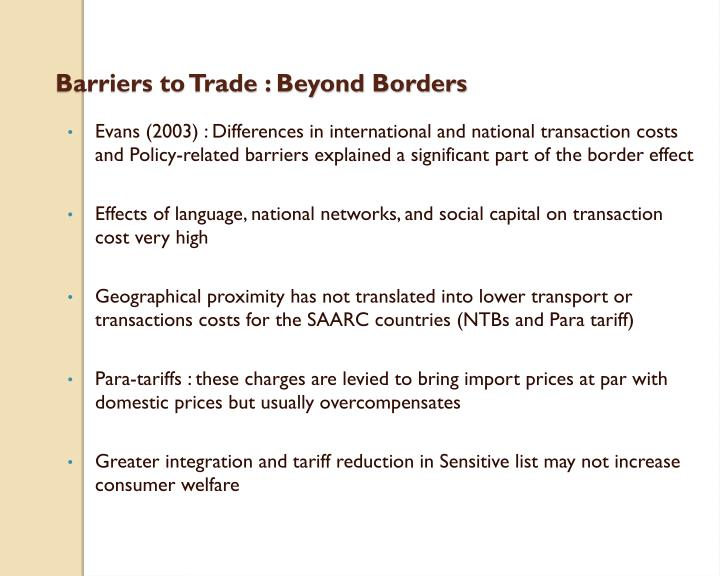 reducing barriers to free trade Any restriction imposed on the free flow of trade is a trade barrier trade barriers can either be tariff barriers (the levy of ordinary negotiated customs duties in accordance with article ii of the gatt) or non-tariff barriers, which are any trade barriers other than tariff barriers.