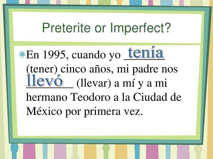 Preterite or imperfect1