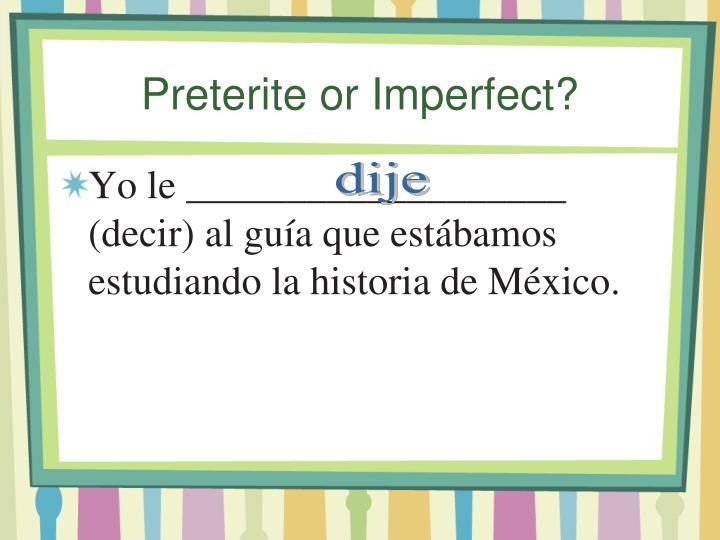 Preterite or Imperfect?