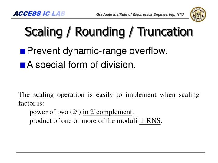 Scaling / Rounding / Truncation