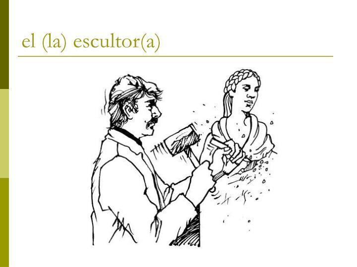 el (la) escultor(a)