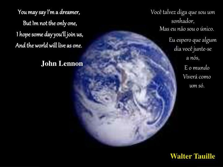 You may say I'm a dreamer,