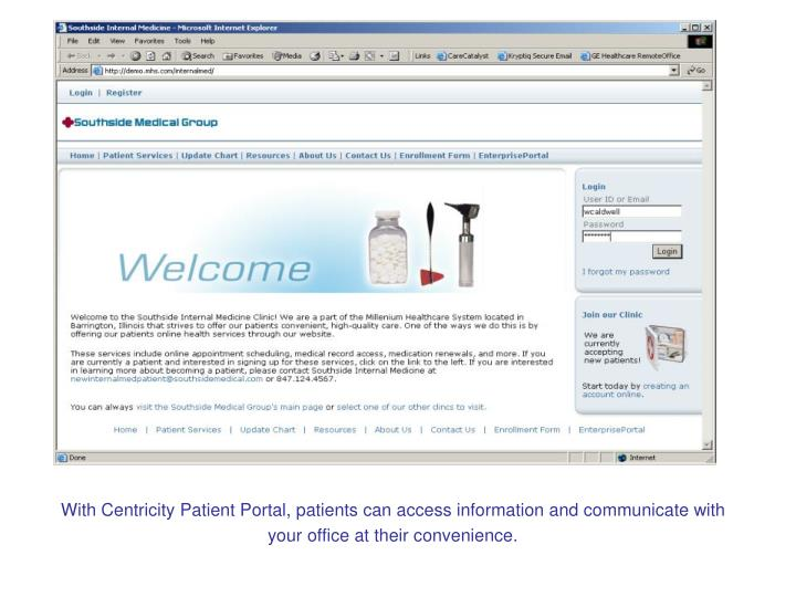With Centricity Patient Portal, patients can access information and communicate with your office at their convenience.