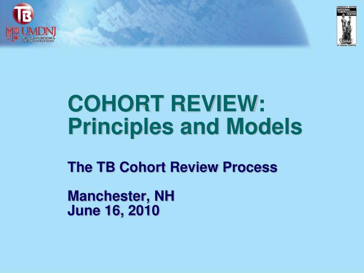 Cohort review principles and models the tb cohort review process manchester nh june 16 2010