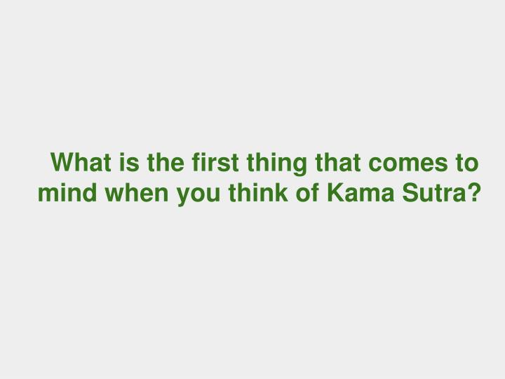 What is the first thing that comes to mind when you think of kama sutra