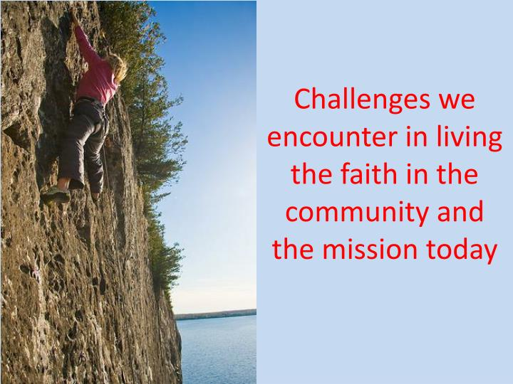 Challenges we encounter in living the faith in the community and the mission today