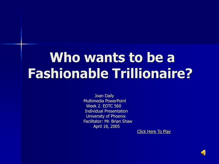 who wants to be a fashionable trillionaire n.