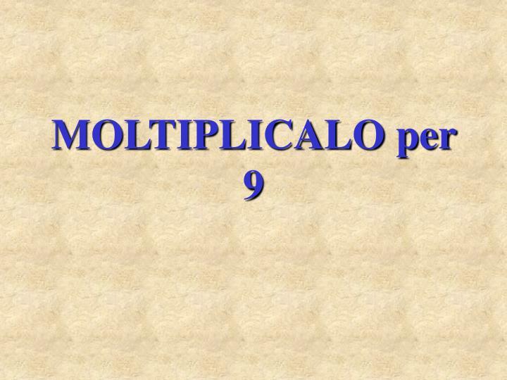 Moltiplicalo per 9
