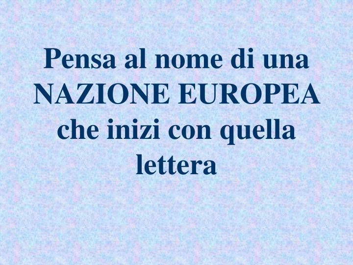 Pensa al nome di una NAZIONE EUROPEA che inizi con quella lettera