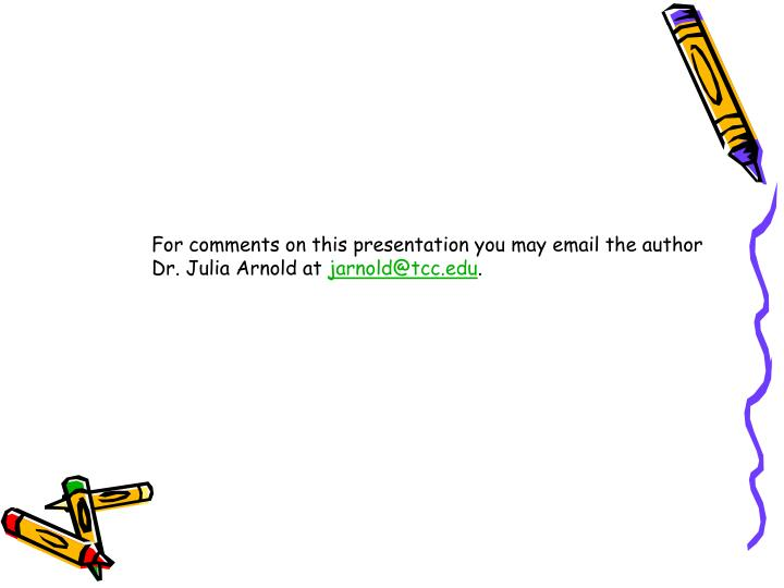 For comments on this presentation you may email the author
