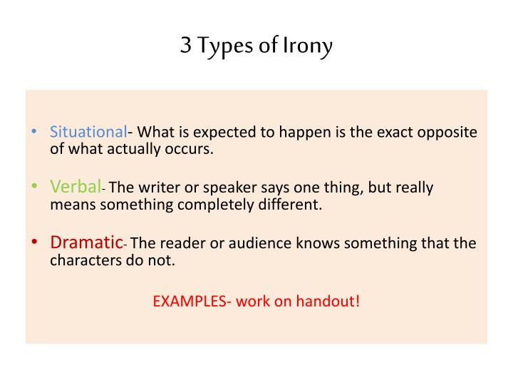 3 types of irony essay The use of verbal irony in animal farm is to criticize dictatorship and communism to begin, there are actually 3 types of irony dramatic, verbal.
