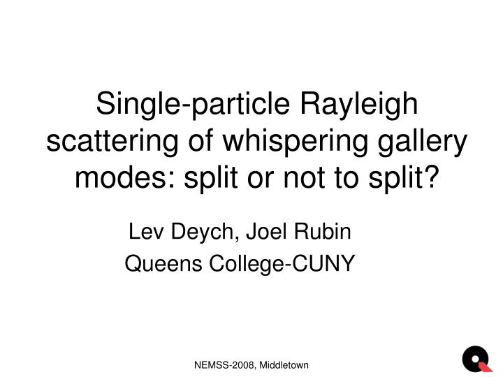 Single particle rayleigh scattering of whispering gallery modes split or not to split