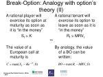 break option analogy with option s theory ii