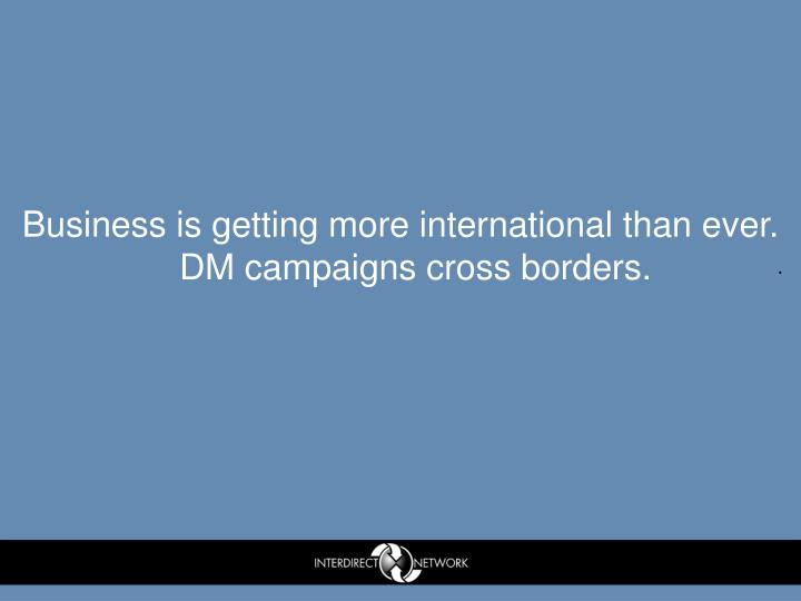 Business is getting more international than ever. DM campaigns cross borders.