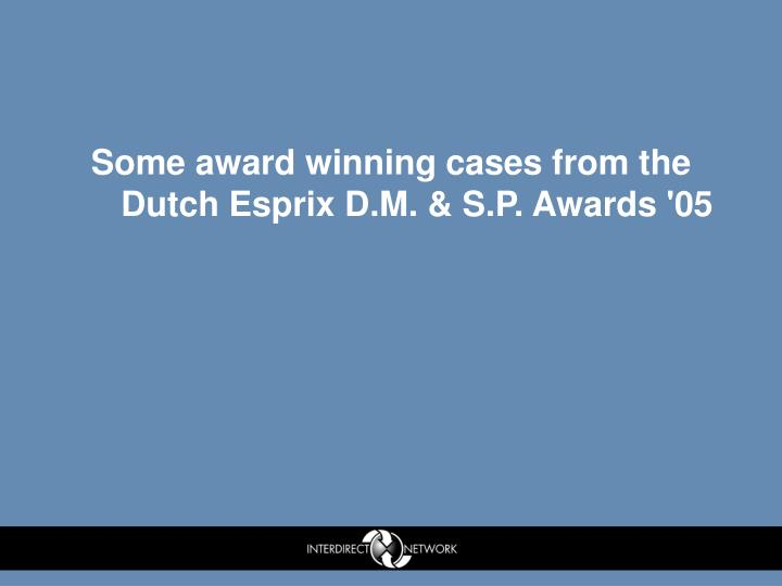 Some award winning cases from the Dutch Esprix D.M. & S.P. Awards '05