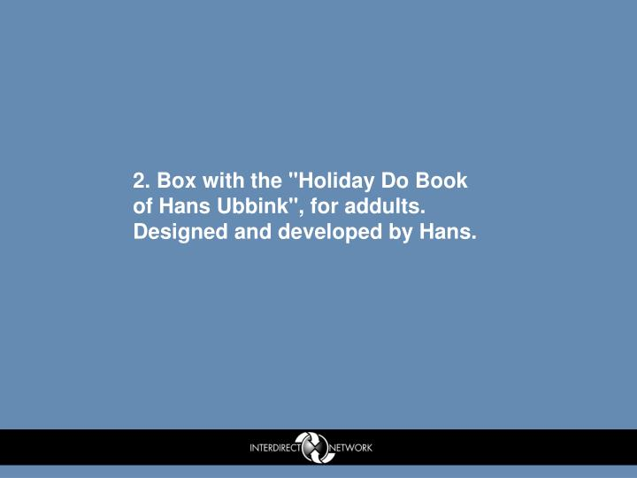 "2. Box with the ""Holiday Do Book of Hans Ubbink"", for addults. Designed and developed by Hans."