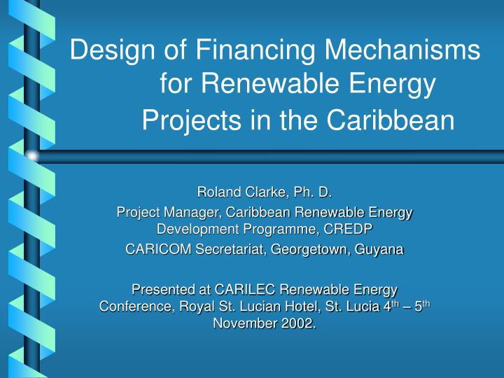 design of financing mechanisms for renewable energy projects in the caribbean n.