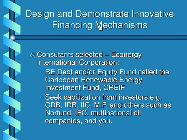 Design and Demonstrate Innovative Financing Mechanisms
