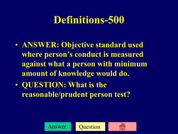 ANSWER: Objective standard used where person's conduct is measured against what a person with minimum amount of knowledge would do.
