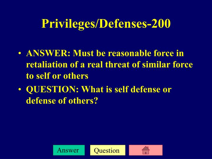 ANSWER: Must be reasonable force in retaliation of a real threat of similar force to self or others