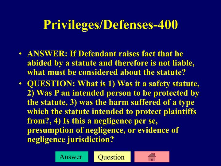 ANSWER: If Defendant raises fact that he abided by a statute and therefore is not liable, what must be considered about the statute?