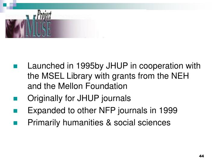 Launched in 1995by JHUP in cooperation with the MSEL Library with grants from the NEH and the Mellon Foundation