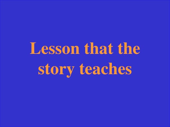 Lesson that the story teaches