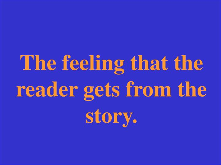 The feeling that the reader gets from the story.