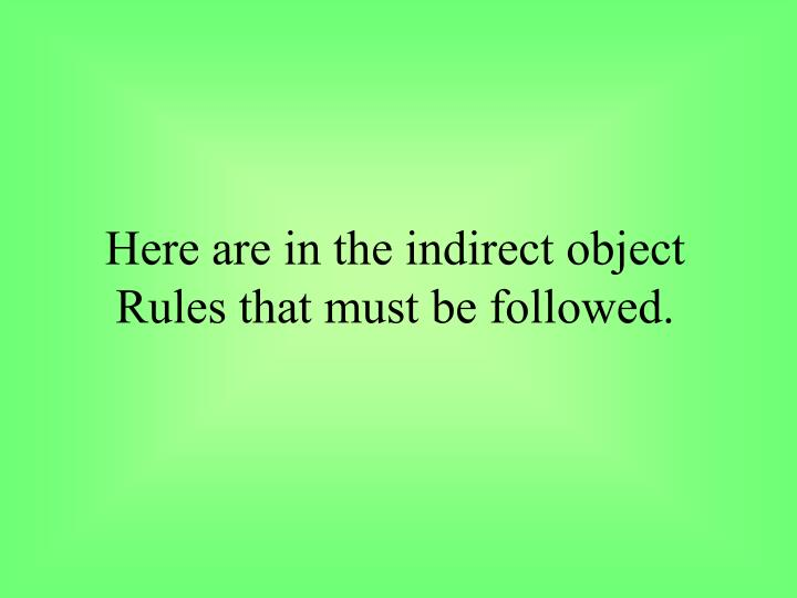 Here are in the indirect object Rules that must be followed.