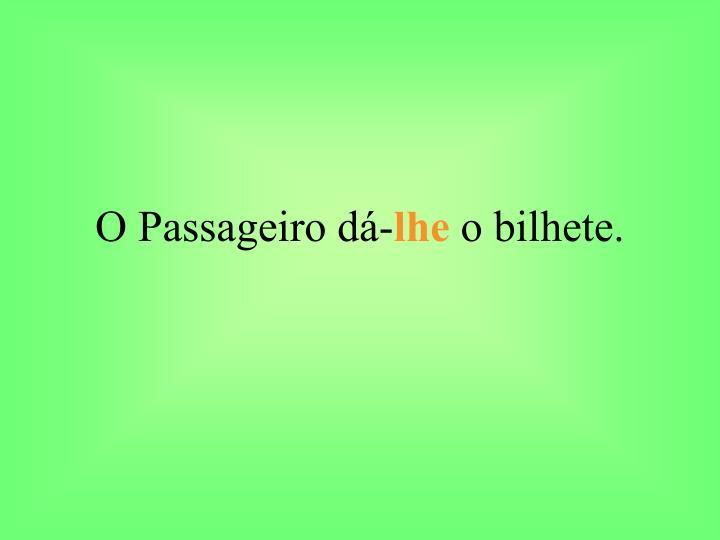 O Passageiro dá-