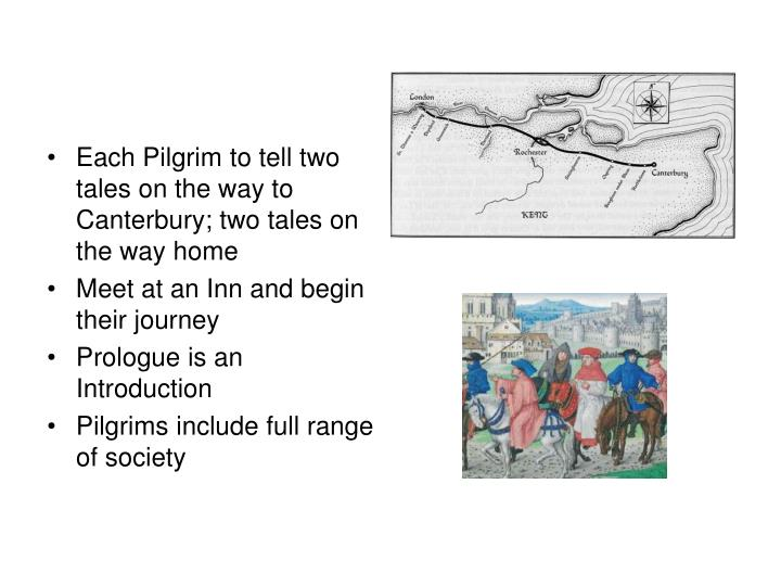Each Pilgrim to tell two tales on the way to Canterbury; two tales on the way home