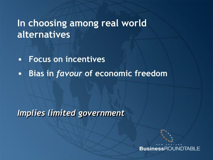 In choosing among real world alternatives