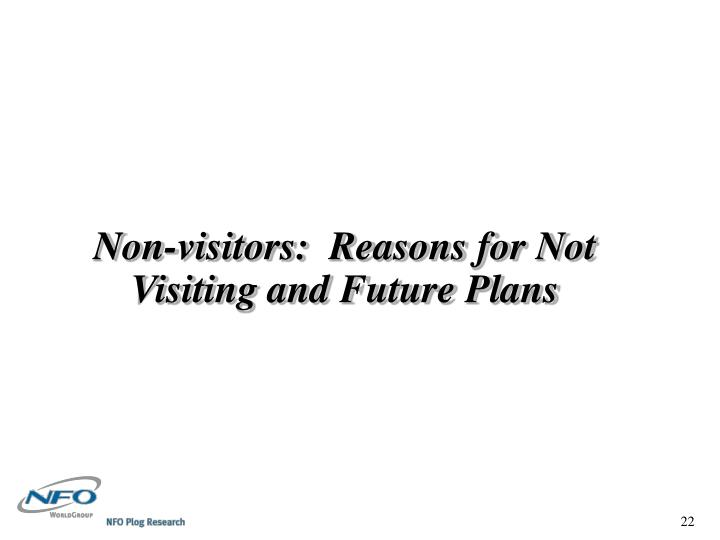 Non-visitors:  Reasons for Not Visiting and Future Plans