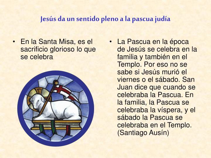 En la Santa Misa, es el sacrificio glorioso lo que se celebra