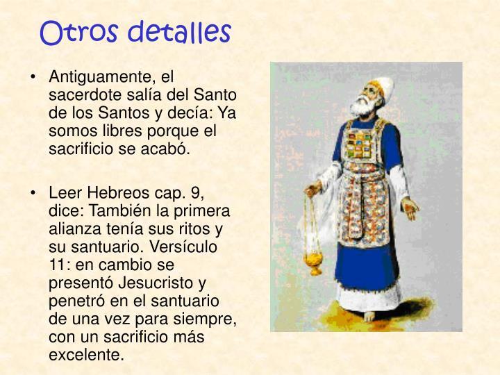 Antiguamente, el sacerdote salía del Santo de los Santos y decía: Ya somos libres porque el sacrificio se acabó.
