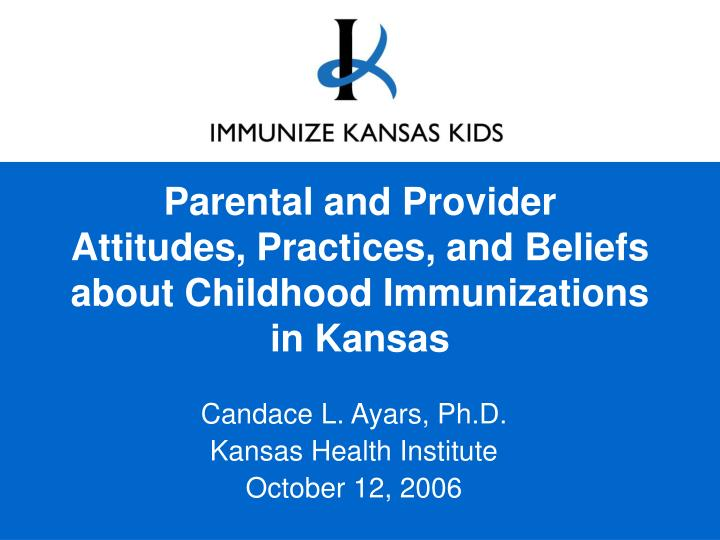 parental and provider attitudes practices and beliefs about childhood immunizations in kansas n.