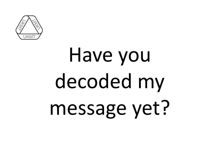 have you decoded my message yet n.